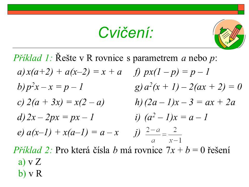 Cvičení: a)x(a+2) + a(x–2) = x + a b)p 2 x – x = p – 1 c)2(a + 3x) = x(2 – a) d)2x – 2px = px – 1 e)a(x–1) + x(a–1) = a – x Příklad 1: Řešte v R rovni