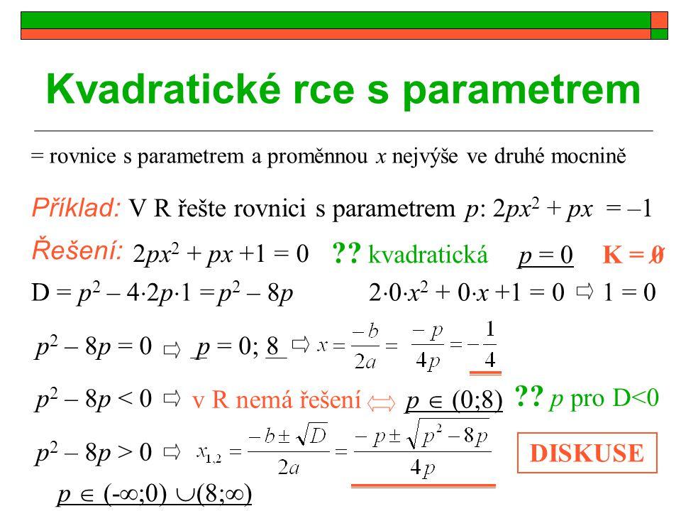 Kvadratické rce s parametrem Příklad: V R řešte rovnici s parametrem p: 2px 2 + px = –1 Řešení: = rovnice s parametrem a proměnnou x nejvýše ve druhé mocnině p = 0 ?.