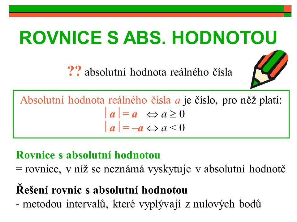 Řešení rovnic s abs.hodnotou nulový bod =bod, ve kterém je výraz v abs.