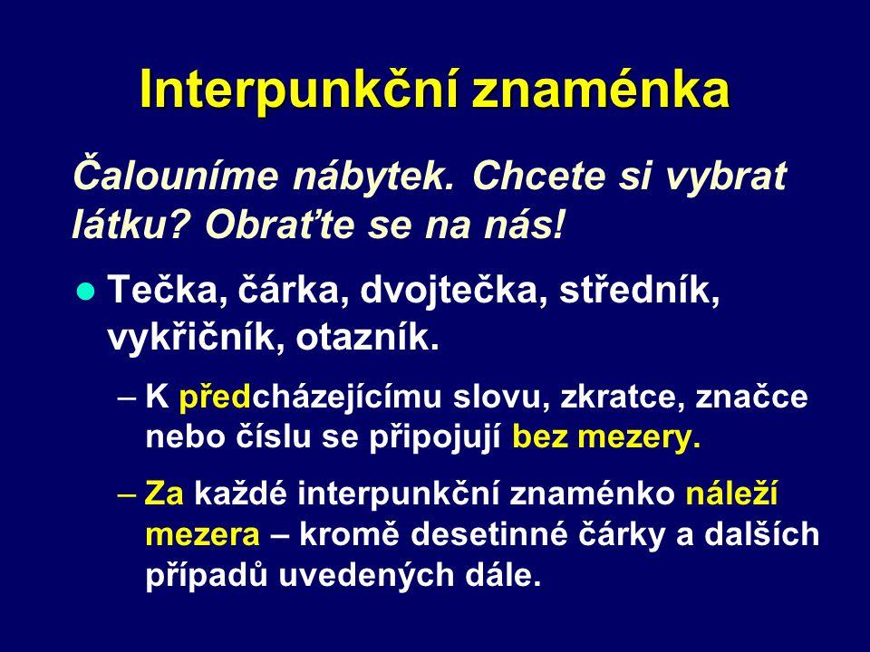 Interpunkční znaménka Tečka, čárka, dvojtečka, středník, vykřičník, otazník.