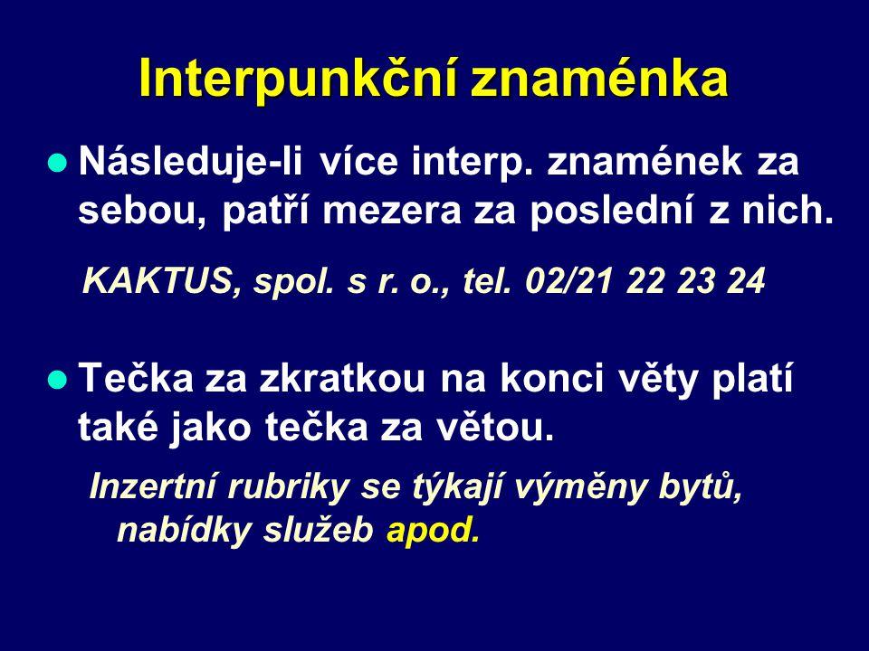 Interpunkční znaménka Tečka za zkratkou na konci věty platí také jako tečka za větou.