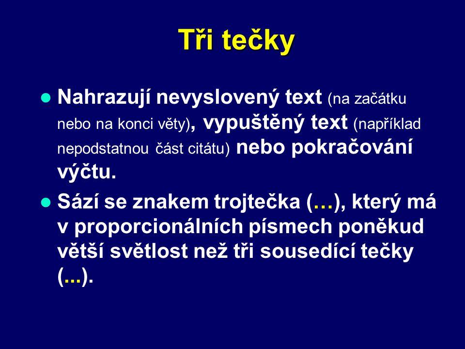 Interpunkční znaménka Tečka za zkratkou na konci věty platí také jako tečka za větou. Inzertní rubriky se týkají výměny bytů, nabídky služeb apod. KAK