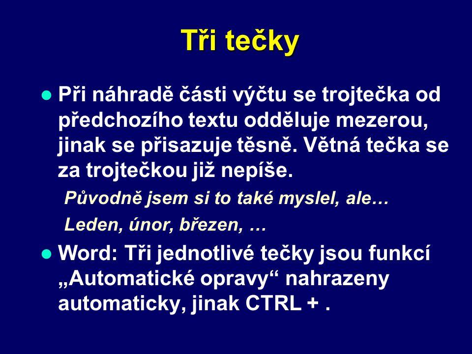 Tři tečky Nahrazují nevyslovený text (na začátku nebo na konci věty), vypuštěný text (například nepodstatnou část citátu) nebo pokračování výčtu.