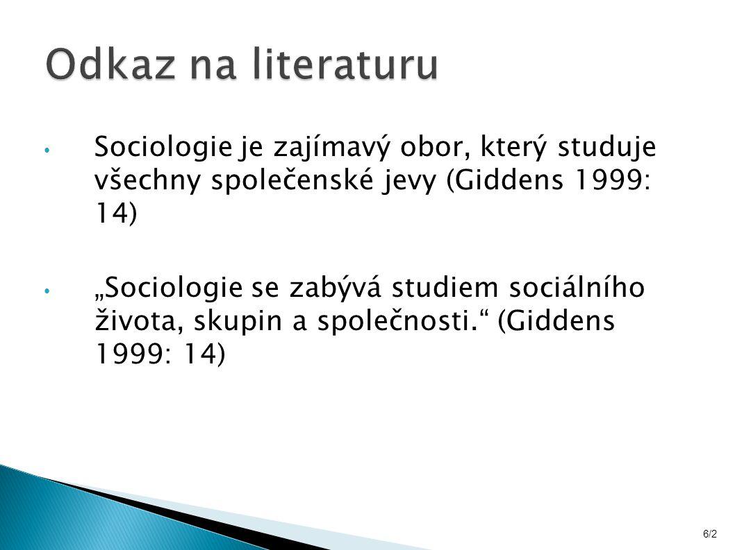 """Sociologie je zajímavý obor, který studuje všechny společenské jevy (Giddens 1999: 14) """"Sociologie se zabývá studiem sociálního života, skupin a společnosti. (Giddens 1999: 14) 6/2"""