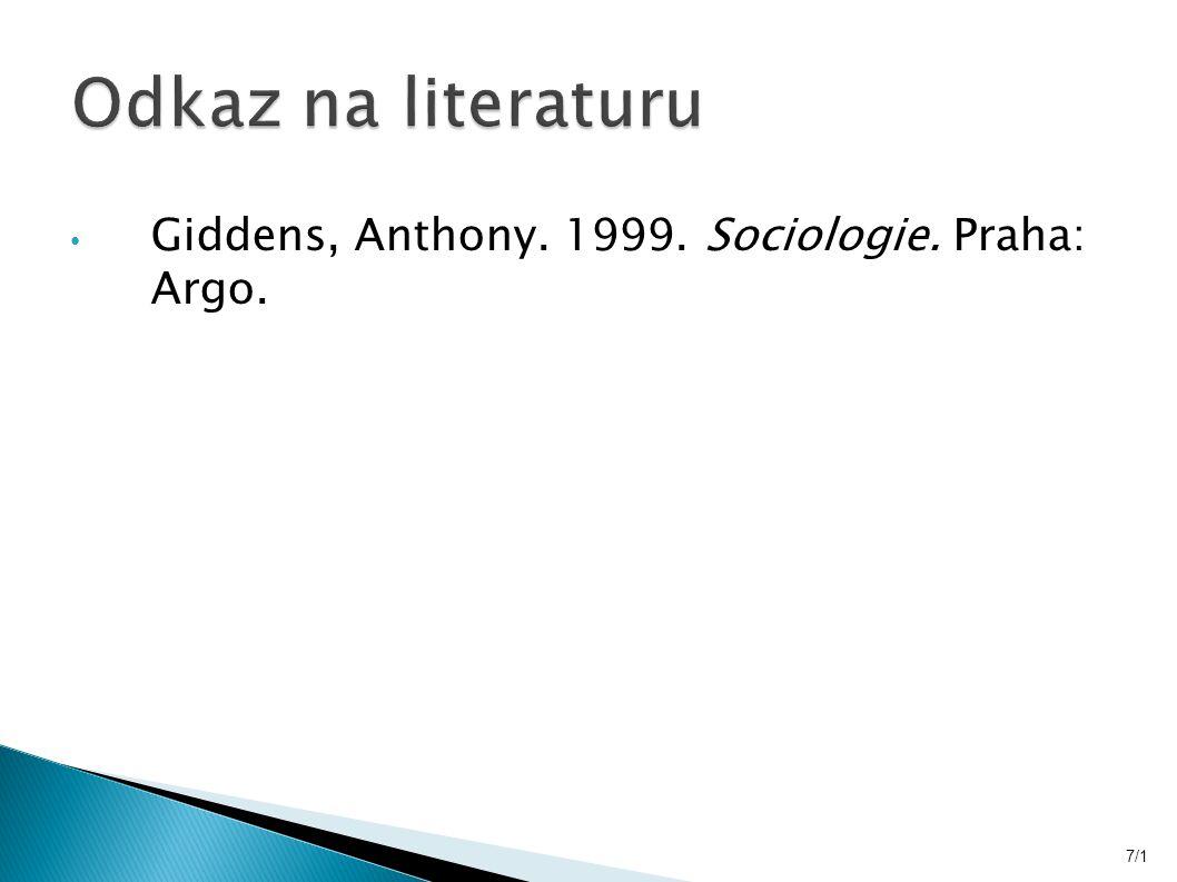 Giddens, Anthony. 1999. Sociologie. Praha: Argo. 7/1