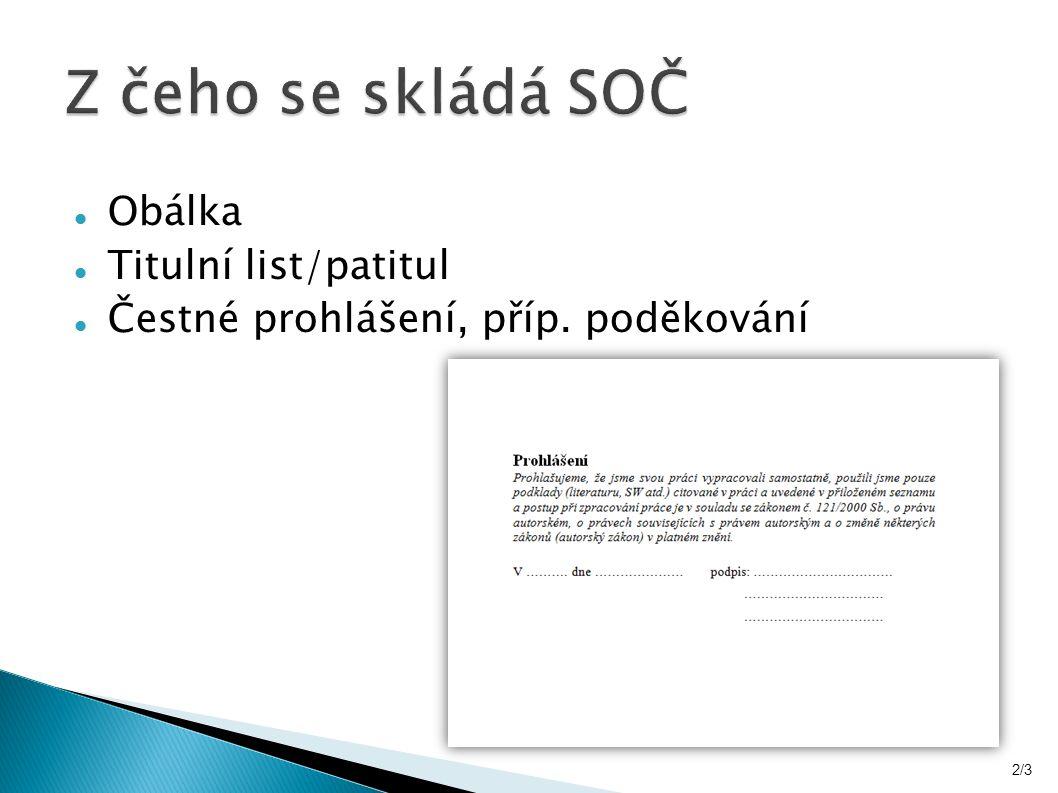 Rozsah 20-30 stran Přílohy Vazba (ideálně kroužková) Jazyková správnost Grafická úprava 3/5
