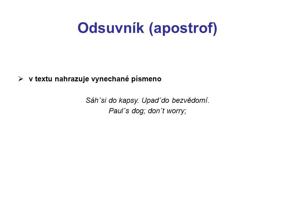 Odsuvník (apostrof)  v textu nahrazuje vynechané písmeno Sáh´si do kapsy. Upad´do bezvědomí. Paul´s dog; don´t worry;