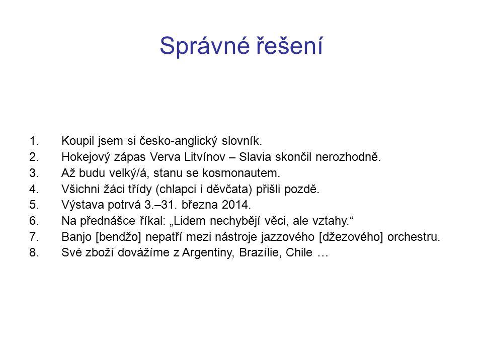 Správné řešení 1.Koupil jsem si česko-anglický slovník. 2.Hokejový zápas Verva Litvínov – Slavia skončil nerozhodně. 3.Až budu velký/á, stanu se kosmo