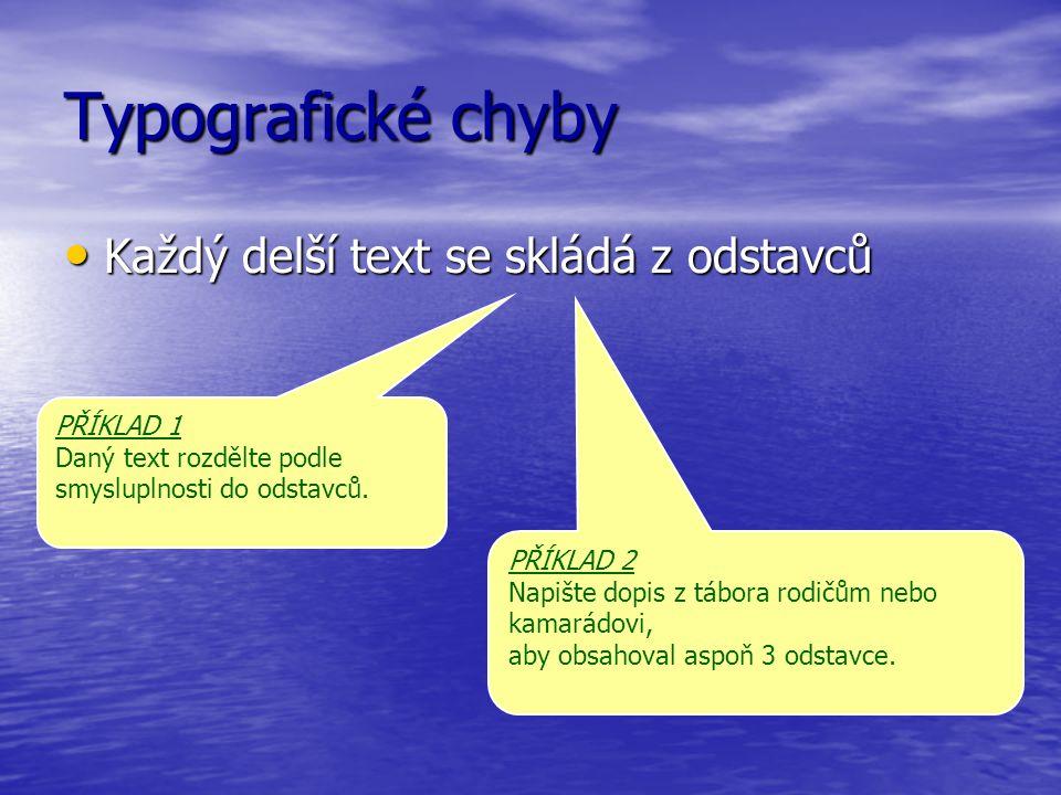 Typografické chyby Každý delší text se skládá z odstavců Každý delší text se skládá z odstavců PŘÍKLAD 1 Daný text rozdělte podle smysluplnosti do ods