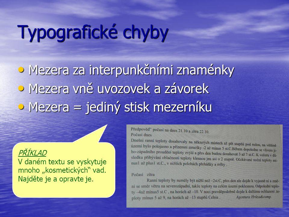 Typografické chyby Mezera za interpunkčními znaménky Mezera za interpunkčními znaménky Mezera vně uvozovek a závorek Mezera vně uvozovek a závorek Mez