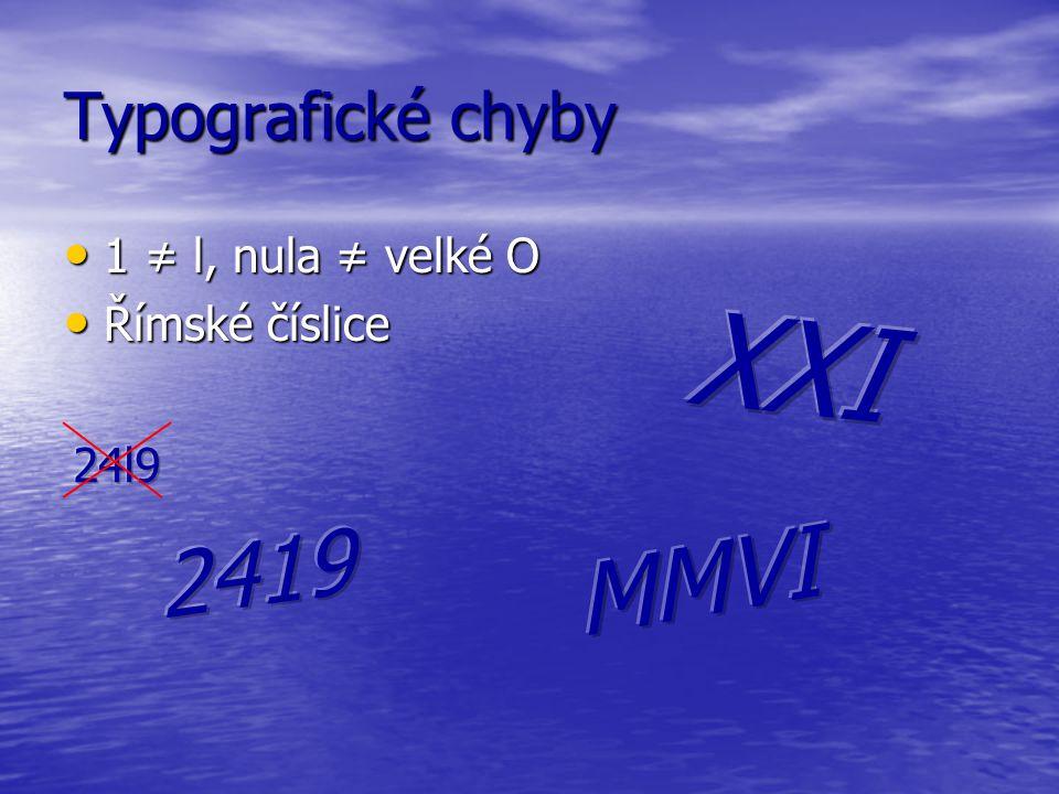 Typografické chyby 1 ≠ l, nula ≠ velké O 1 ≠ l, nula ≠ velké O Římské číslice Římské číslice