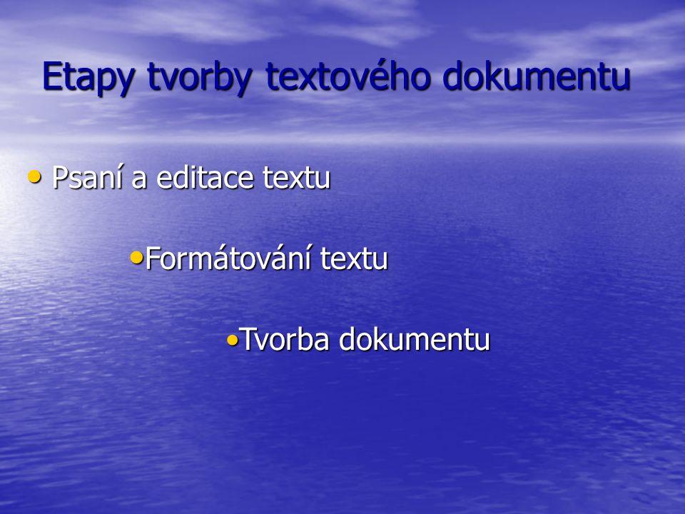 Etapy tvorby textového dokumentu Psaní a editace textu Psaní a editace textu Formátování textu Formátování textu Tvorba dokumentuTvorba dokumentu