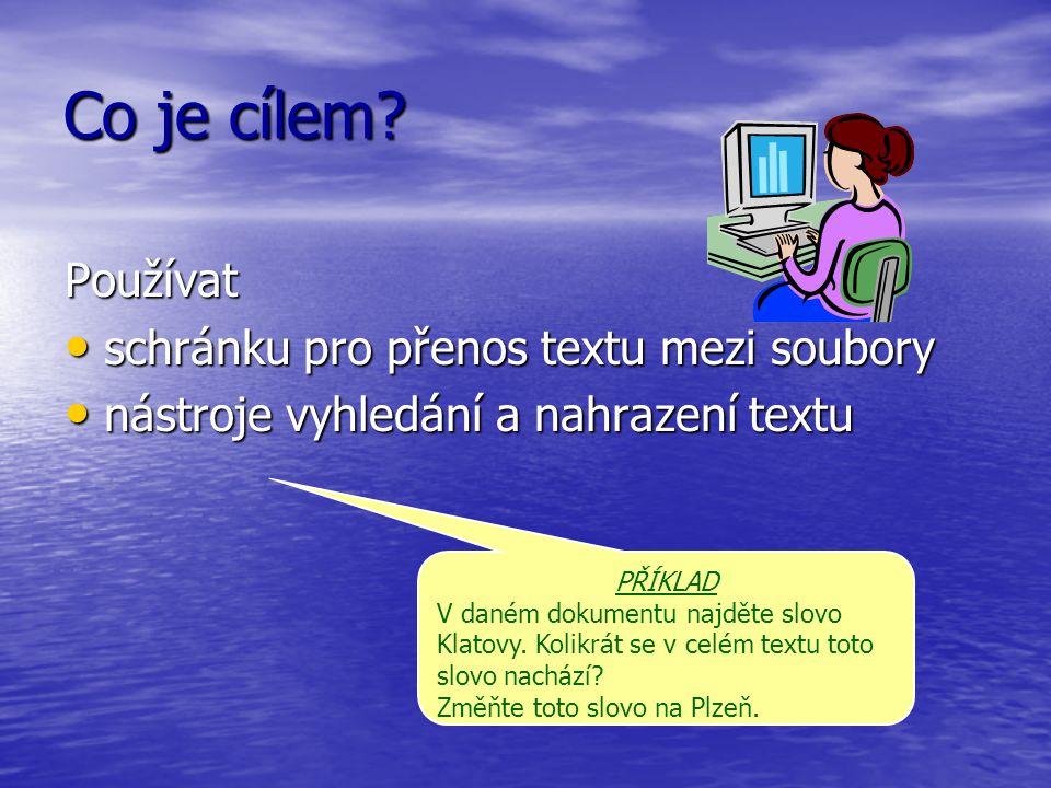 Co je cílem? Používat schránku pro přenos textu mezi soubory schránku pro přenos textu mezi soubory nástroje vyhledání a nahrazení textu nástroje vyhl