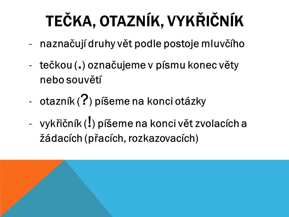 ČÁRKA, STŘEDNÍK -čárkou (, ) oddělujeme větné členy a jednotlivé věty v souvětí -místo tečky píšeme někdy mezi větami středník ( ; ) a po něm malé písmeno -středník používáme ve složitých souvětích nebo jím oddělujeme souřadně spojené výrazy ve složitějším výčtu Do skupiny západoslovanských jazyků patří: čeština a slovenština; horní a dolní lužická srbština, polština; vymřelá polabština a pomořanština.
