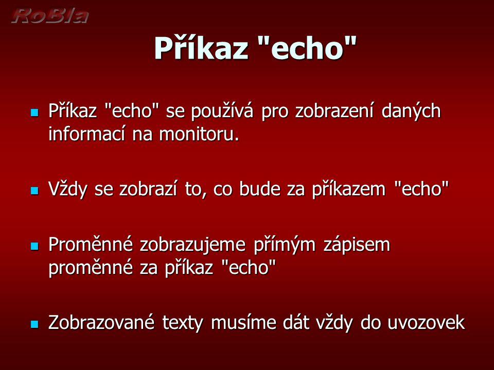 Příkaz echo Příkaz echo Příkaz echo se používá pro zobrazení daných informací na monitoru.