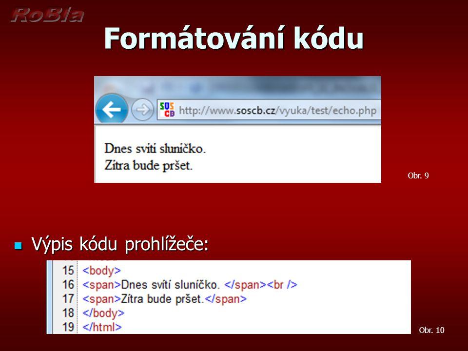 Formátování kódu Výpis kódu prohlížeče: Výpis kódu prohlížeče: Obr. 9 Obr. 10