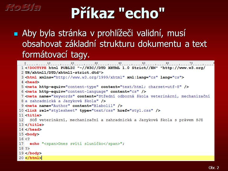 Příkaz echo Příkaz echo Aby byla stránka v prohlížeči validní, musí obsahovat základní strukturu dokumentu a text formátovací tagy.