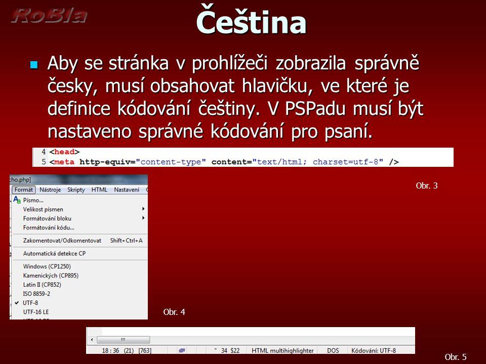 Čeština Čeština Aby se stránka v prohlížeči zobrazila správně česky, musí obsahovat hlavičku, ve které je definice kódování češtiny.