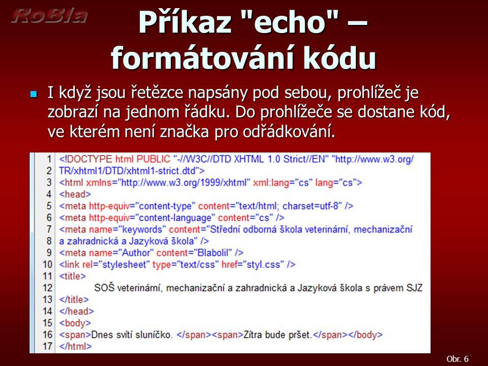 Příkaz echo – formátování kódu Příkaz echo – formátování kódu I když jsou řetězce napsány pod sebou, prohlížeč je zobrazí na jednom řádku.