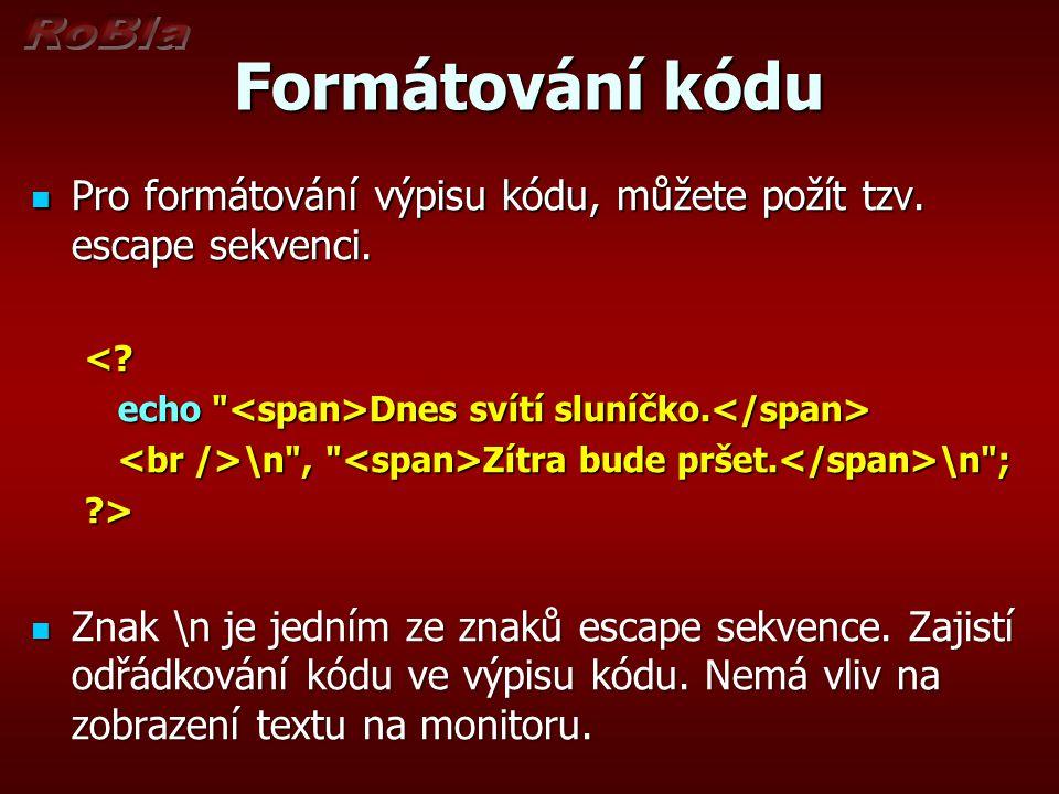 Formátování kódu Pro formátování výpisu kódu, můžete požít tzv.