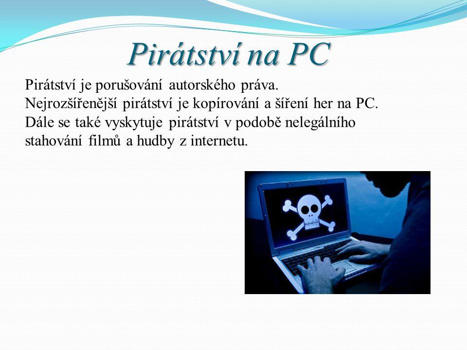 Pirátství na PC Pirátství je porušování autorského práva. Nejrozšířenější pirátství je kopírování a šíření her na PC. Dále se také vyskytuje pirátství