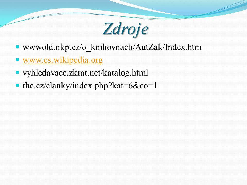 Zdroje wwwold.nkp.cz/o_knihovnach/AutZak/Index.htm www.cs.wikipedia.org vyhledavace.zkrat.net/katalog.html the.cz/clanky/index.php kat=6&co=1