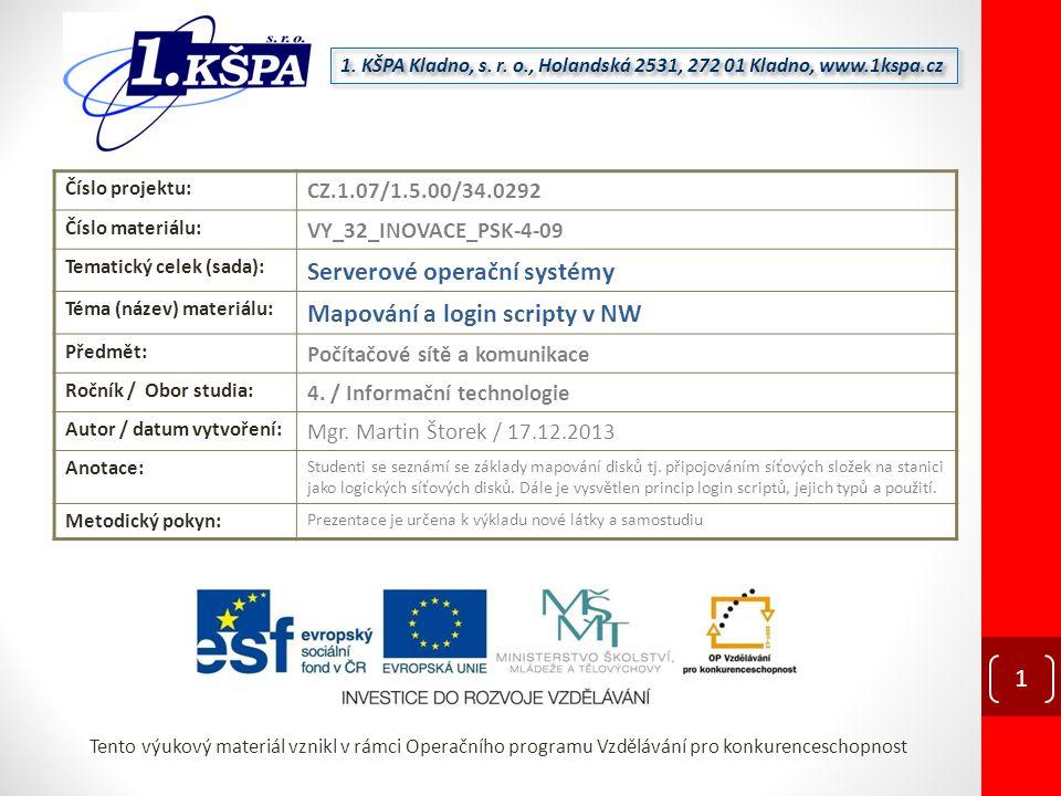 Tento výukový materiál vznikl v rámci Operačního programu Vzdělávání pro konkurenceschopnost Číslo projektu: CZ.1.07/1.5.00/34.0292 Číslo materiálu: V