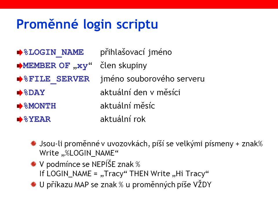"""Proměnné login scriptu %LOGIN_NAME přihlašovací jméno MEMBER OF """" xy """"člen skupiny %FILE_SERVER jméno souborového serveru %DAY aktuální den v měsíci %"""