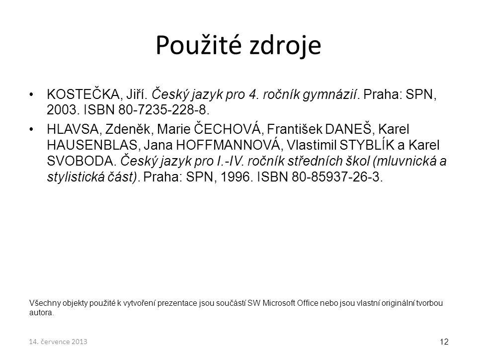 12 Použité zdroje KOSTEČKA, Jiří. Český jazyk pro 4. ročník gymnázií. Praha: SPN, 2003. ISBN 80-7235-228-8. HLAVSA, Zdeněk, Marie ČECHOVÁ, František D