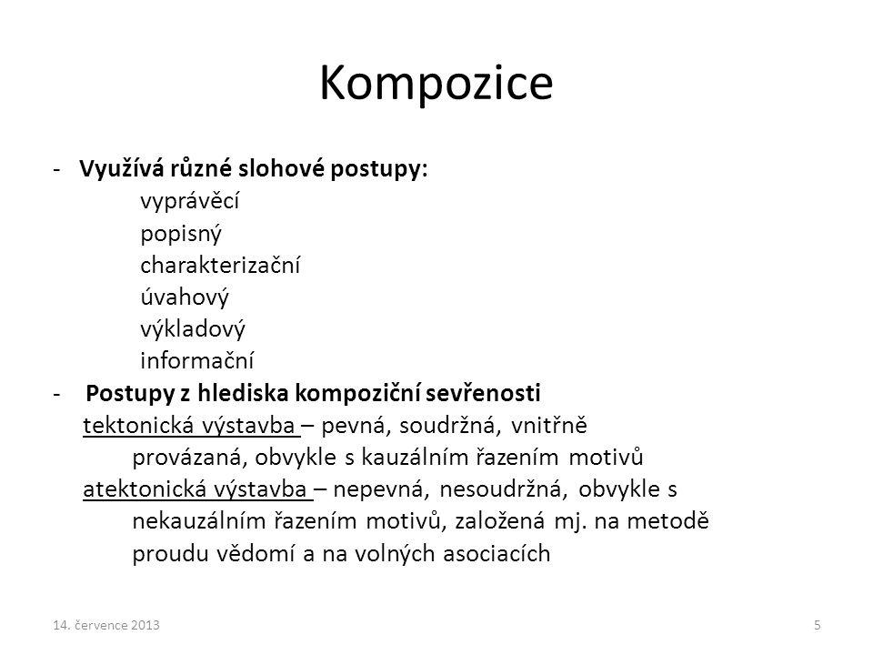 Kompozice - Využívá různé slohové postupy: vyprávěcí popisný charakterizační úvahový výkladový informační -Postupy z hlediska kompoziční sevřenosti te