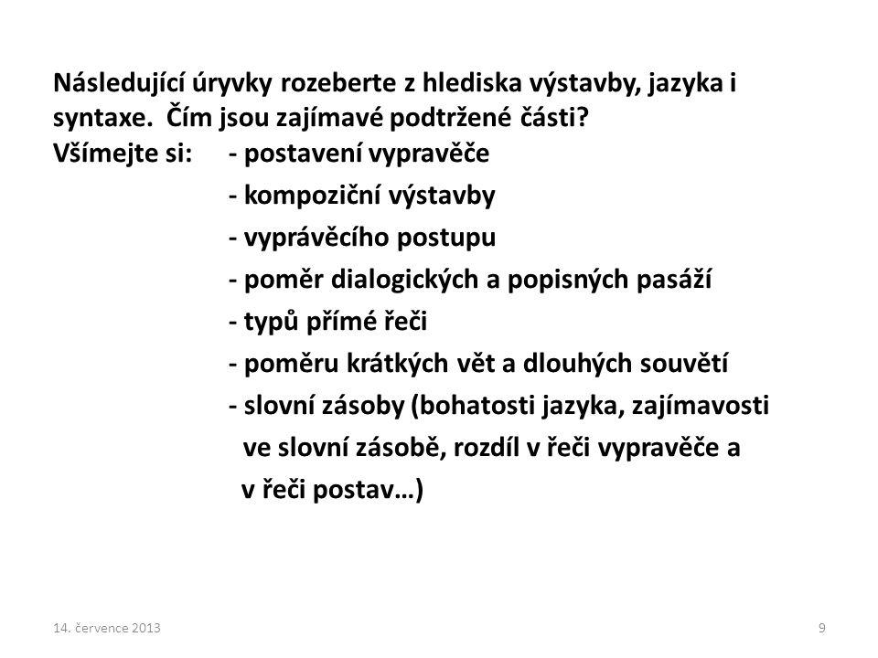 Následující úryvky rozeberte z hlediska výstavby, jazyka i syntaxe. Čím jsou zajímavé podtržené části? Všímejte si: - postavení vypravěče - kompoziční