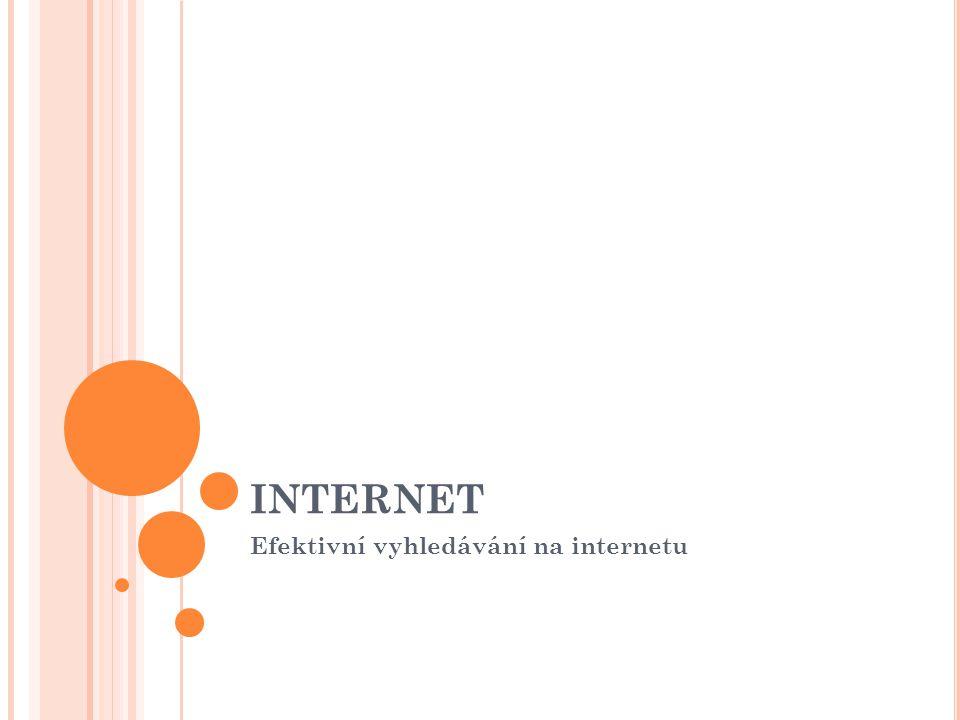INTERNET Efektivní vyhledávání na internetu