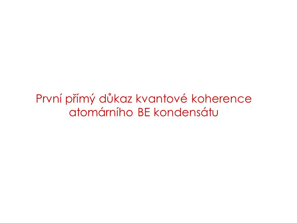 První přímý důkaz kvantové koherence atomárního BE kondensátu