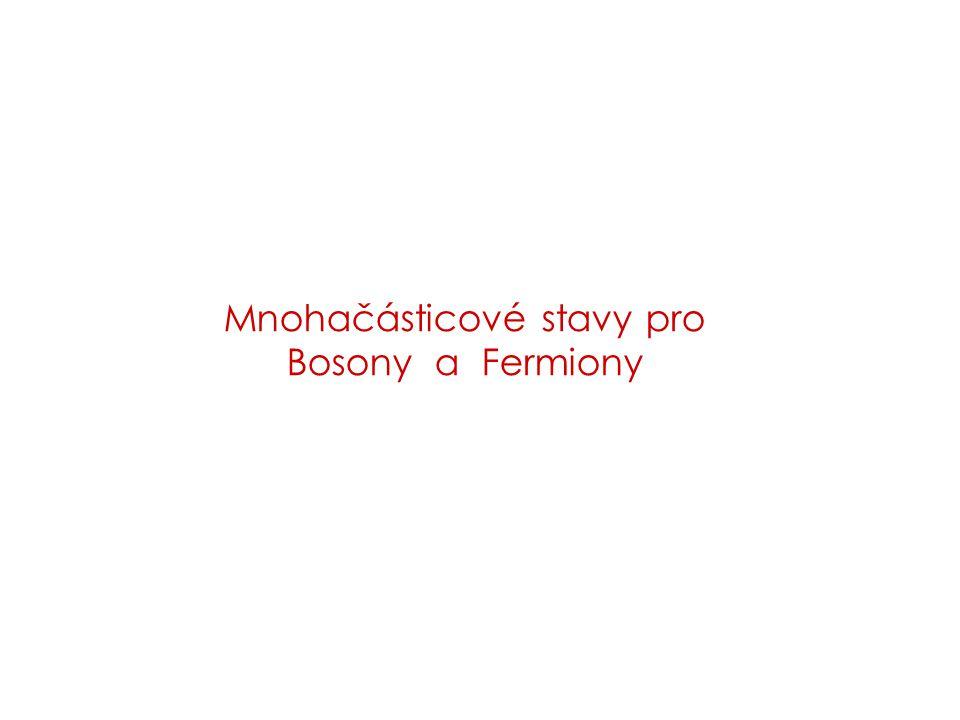 Mnohačásticové stavy pro Bosony a Fermiony