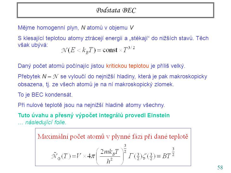 """58 Mějme homogenní plyn, N atomů v objemu V S klesající teplotou atomy ztrácejí energii a """"stékají do nižších stavů."""