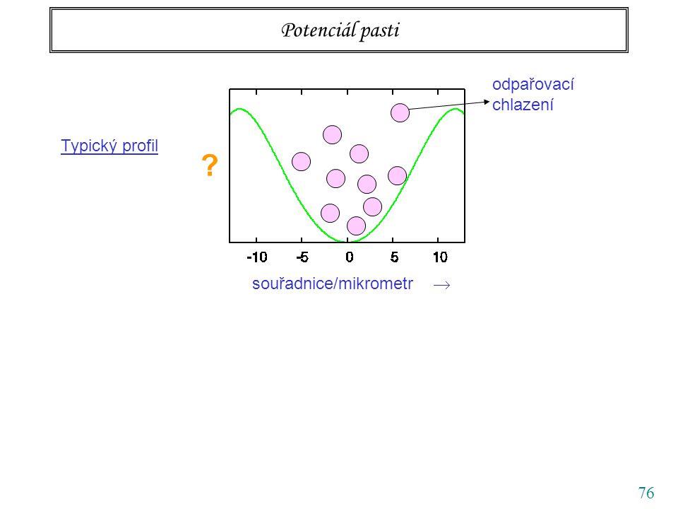 76 Potenciál pasti Typický profil souřadnice/mikrometr  odpařovací chlazení