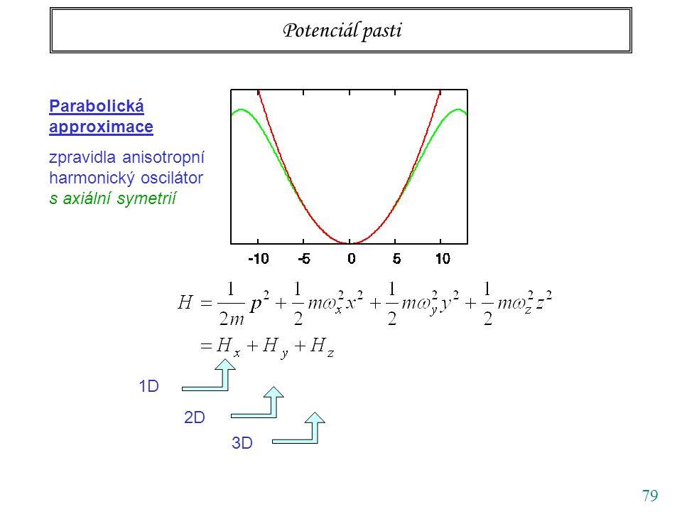 79 Potenciál pasti Parabolická approximace zpravidla anisotropní harmonický oscilátor s axiální symetrií 1D 2D 3D
