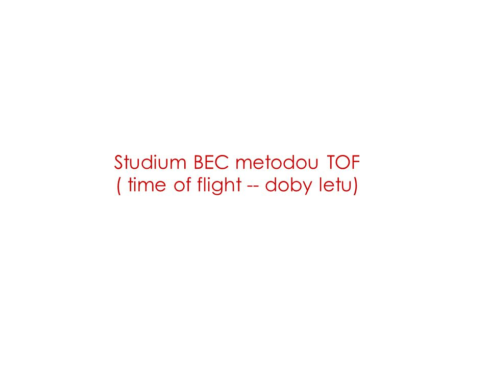 Studium BEC metodou TOF ( time of flight -- doby letu)