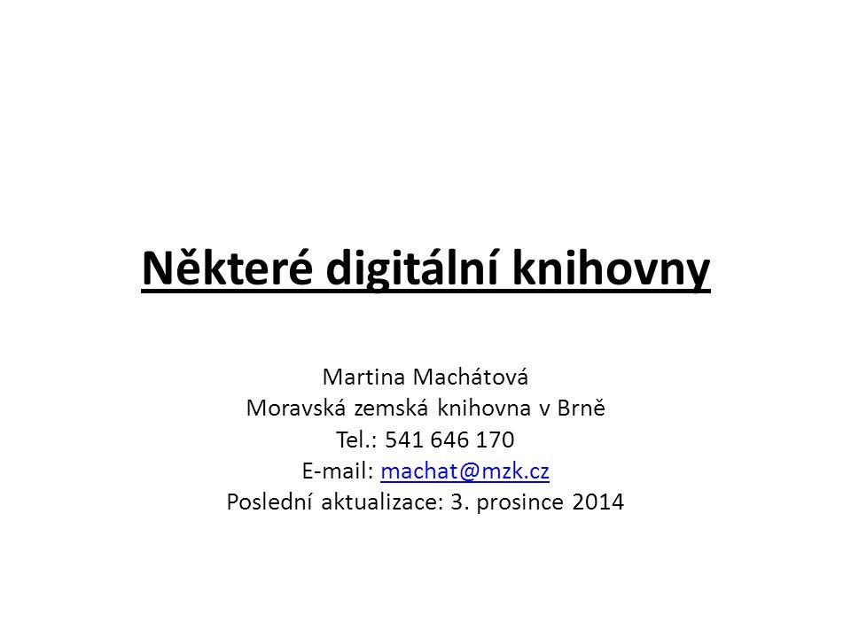 Některé digitální knihovny Martina Machátová Moravská zemská knihovna v Brně Tel.: 541 646 170 E-mail: machat@mzk.czmachat@mzk.cz Poslední aktualizace: 3.
