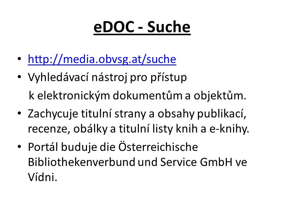eDOC - Suche http://media.obvsg.at/suche Vyhledávací nástroj pro přístup k elektronickým dokumentům a objektům.