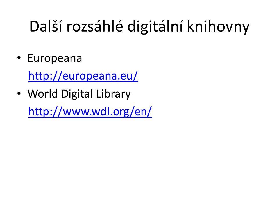 Další rozsáhlé digitální knihovny Europeana http://europeana.eu/ World Digital Library http://www.wdl.org/en/