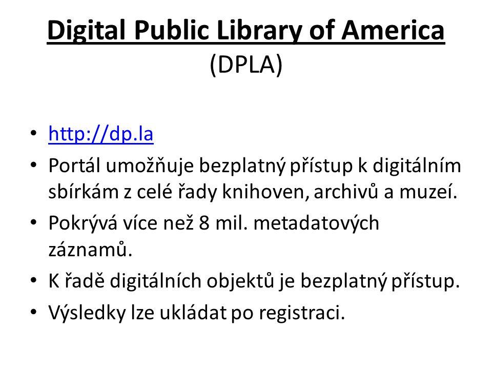 Digital Public Library of America (DPLA) http://dp.la Portál umožňuje bezplatný přístup k digitálním sbírkám z celé řady knihoven, archivů a muzeí.