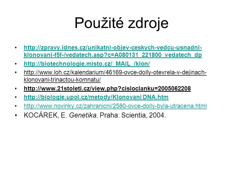 Použité zdroje http://zpravy.idnes.cz/unikatni-objev-ceskych-vedcu-usnadni- klonovani-f5f-/vedatech.asp?c=A080131_221800_vedatech_dphttp://zpravy.idne