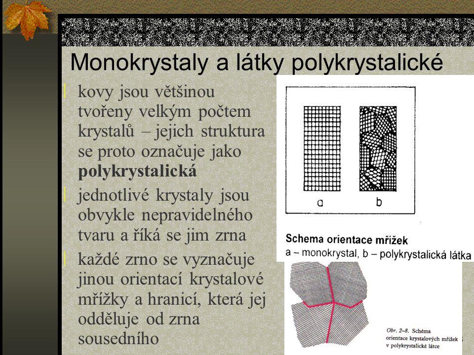 13 Monokrystaly a látky polykrystalické ÷ kovy jsou většinou tvořeny velkým počtem krystalů – jejich struktura se proto označuje jako polykrystalická