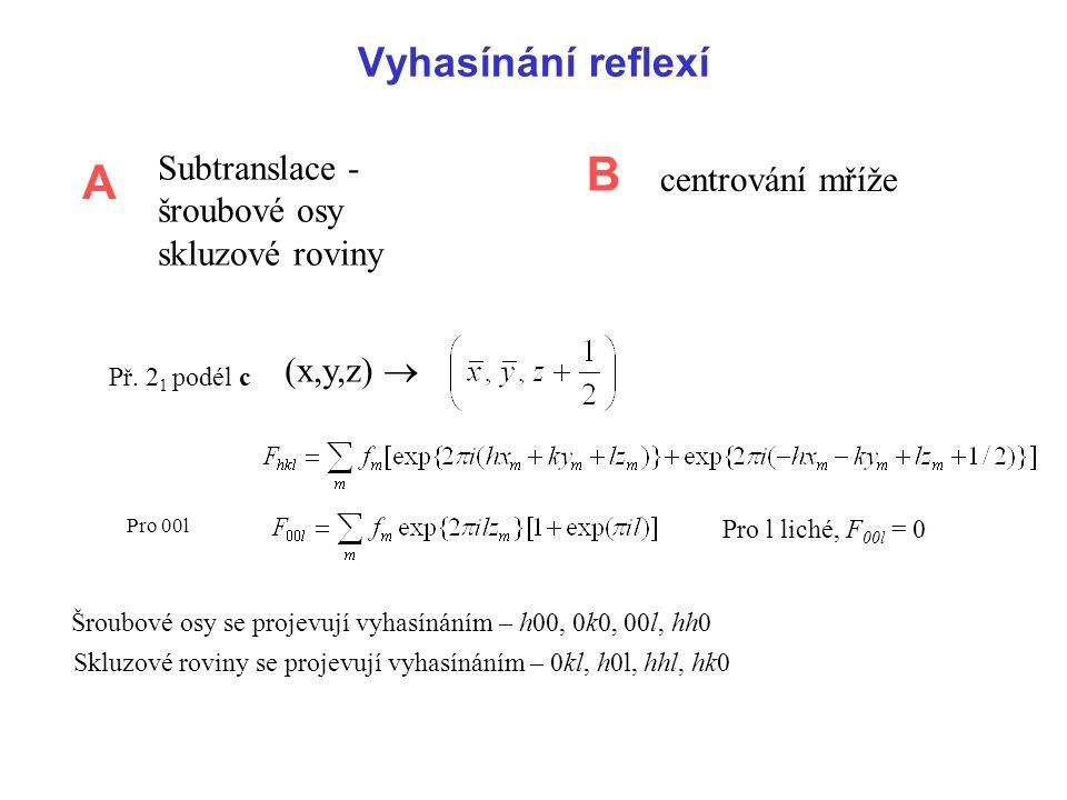 Vyhasínání reflexí Subtranslace - šroubové osy skluzové roviny centrování mříže Př. 2 1 podél c (x,y,z)  Pro 00l Pro l liché, F 00l = 0 Šroubové osy