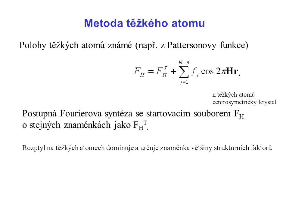 Metoda těžkého atomu Polohy těžkých atomů známé (např. z Pattersonovy funkce) Postupná Fourierova syntéza se startovacím souborem F H o stejných znamé