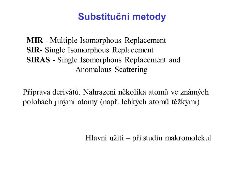 Substituční metody MIR - Multiple Isomorphous Replacement SIR- Single Isomorphous Replacement SIRAS - Single Isomorphous Replacement and Anomalous Sca