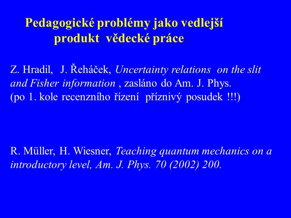 Přednáška Kvantová fyzika 4 + 2 25 studentů (2003-2004) zimní semestr pro specializace Optika a optoelektronika Aplikovaná fyzika Biofyzika Cvičení: Dr.