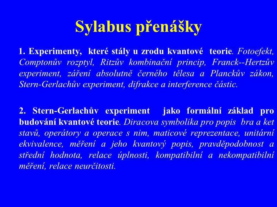 Sylabus přenášky 1. Experimenty, které stály u zrodu kvantové teorie. Fotoefekt, Comptonův rozptyl, Ritzův kombinační princip, Franck--Hertzův experim