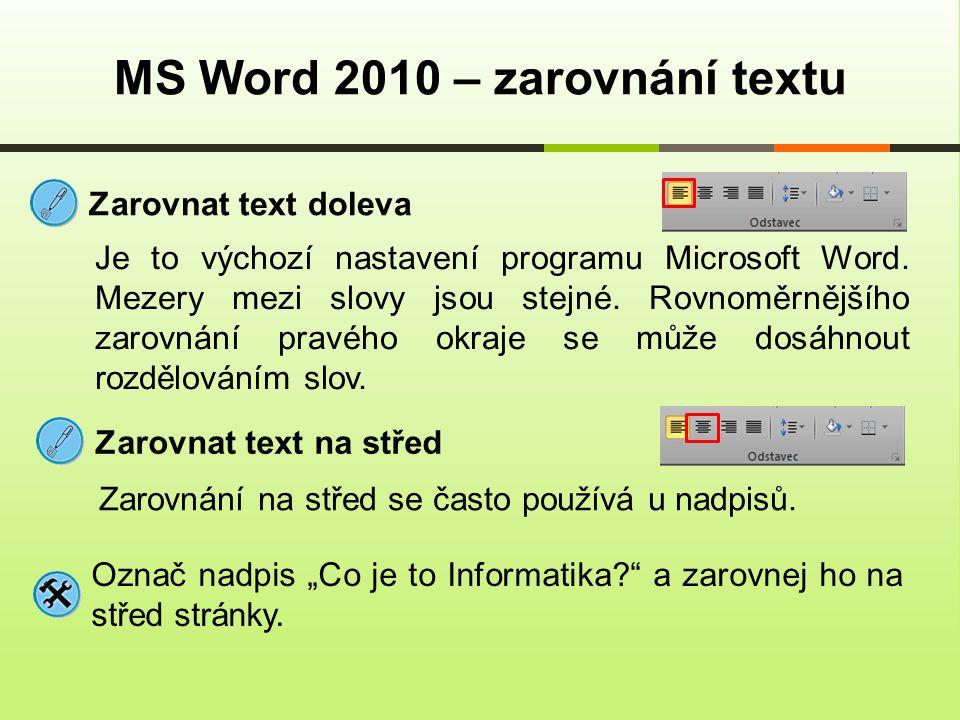 MS Word 2010 – zarovnání textu Zarovnat text doleva Je to výchozí nastavení programu Microsoft Word.